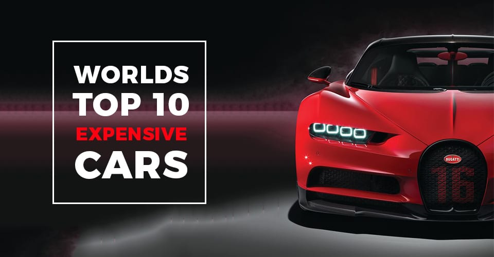 WORLD'S TOP 10 EXPENSIVE CARS