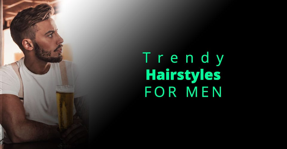 Trendy Mens Hairstyles for 2019