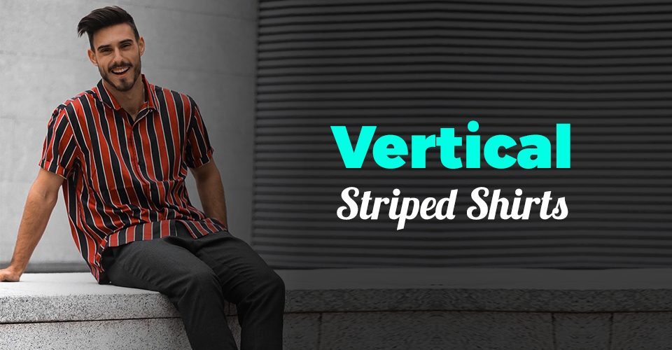 Vertical Striped Shirts to Own Now