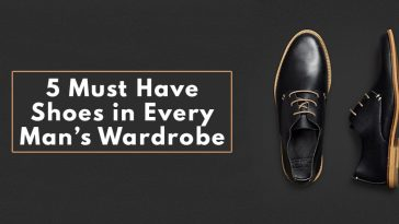 5 Must Have Shoes ion Every Man's Wardrobe