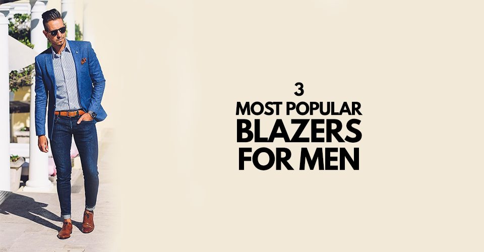 3 Most Popular Blazer Outfits for Men