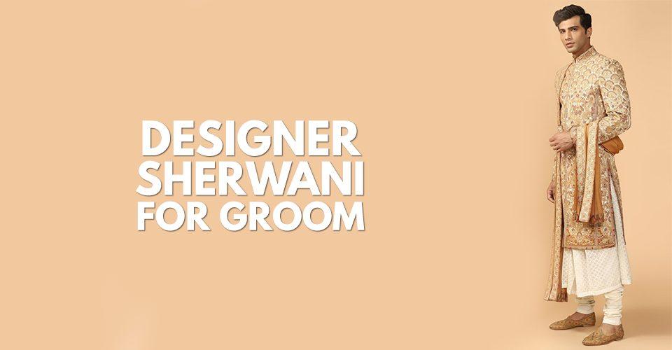 5 Designer Sherwani For Groom