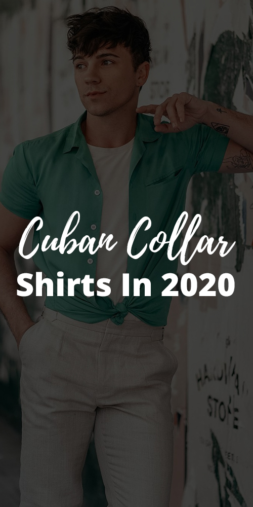 Cuban Collar Shirts for Men To Try in 2020