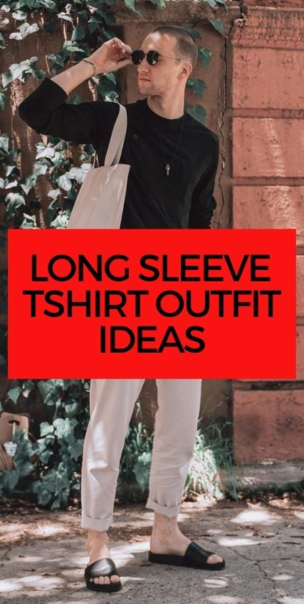 10 Long Sleeve T- Shirt Outfits for Men