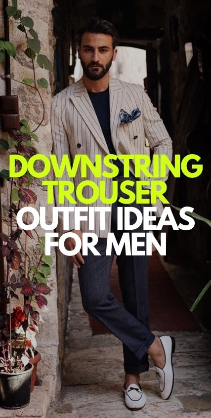 Downstring Trouser Outfit Ideas for Men
