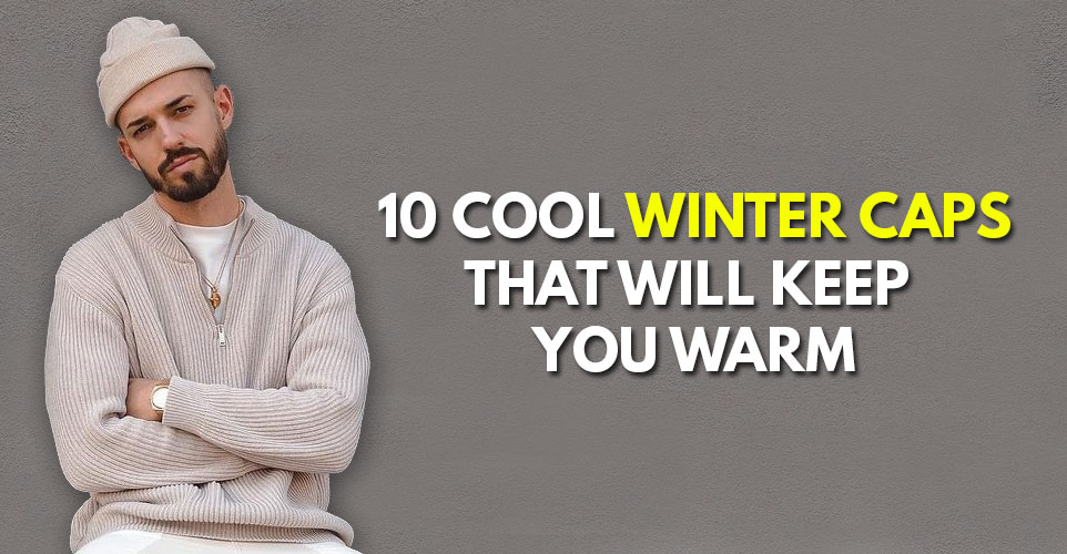 10-cool-winter-caps-that-will-keep-you-warm