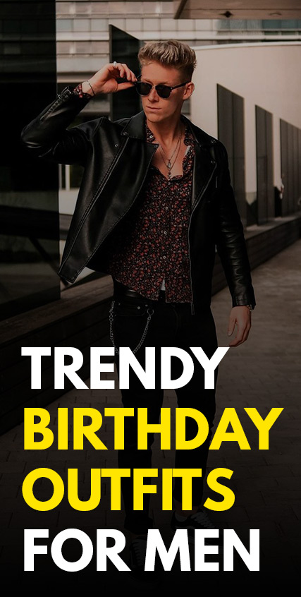 Trendy Birthday Outfits for Men