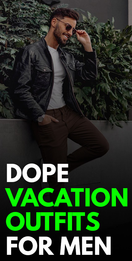 Dope Vacation Outfits For Men
