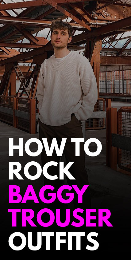 How To Style Baggy Trouser Outfits