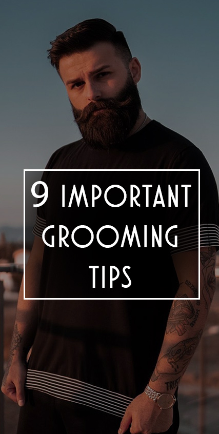 9 Easy and Important Grooming Tips