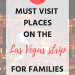 5 Must Visit Places On The Las Vegas Strip For Families