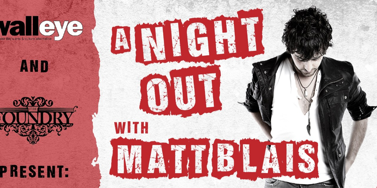 The Walleye and The Foundry Present: A Night Out with Matt Blais