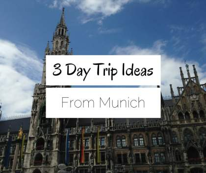 3 Day Trip Ideas from Munich