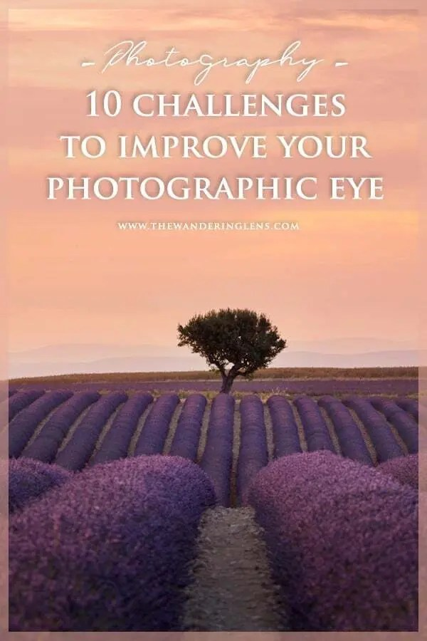 10 Challenges to Improve your Photographic Eye and learn photography by improving your creativity.