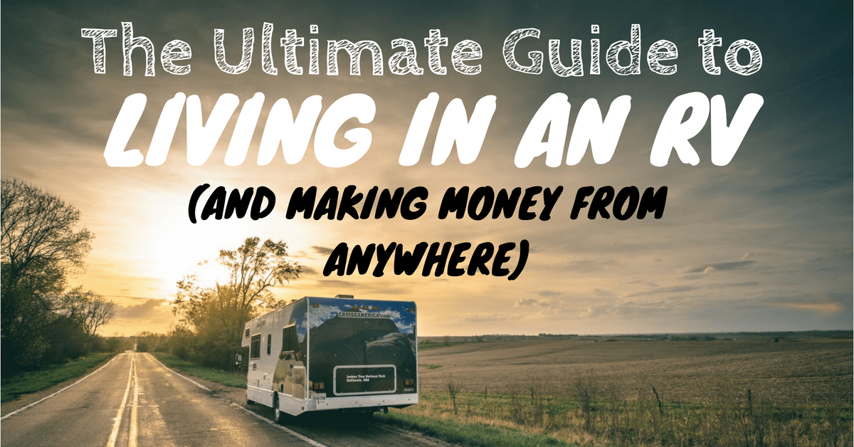 The Ultimate Guide to Living in an RV and Making Money From the Road