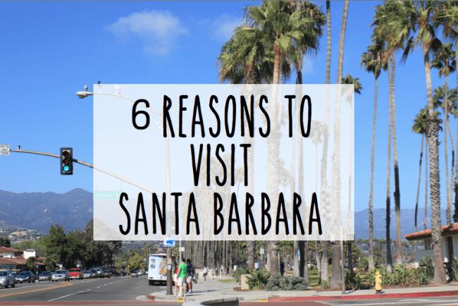 6 Reasons to Visit Santa Barbara