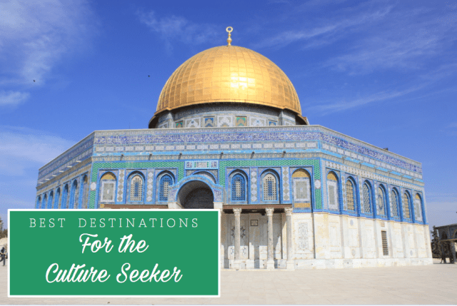 Best Destinations for the Culture Seeker