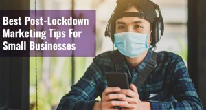 Best Post-Lockdown Marketing Tips For Small Businesses