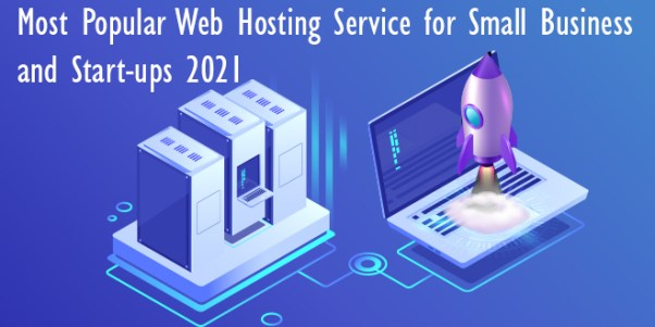 Most Popular Web Hosting Service for Small Business and Start-ups 2021