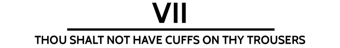 The 10 Commandments Of The Dinner Jacket - vii. Thou shall not have cuffs on your trousers. www.theweddingnotebook.com