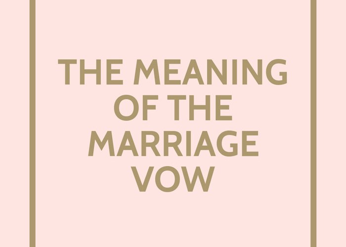 the meaning of the marriage vow the wedding notebook magazine