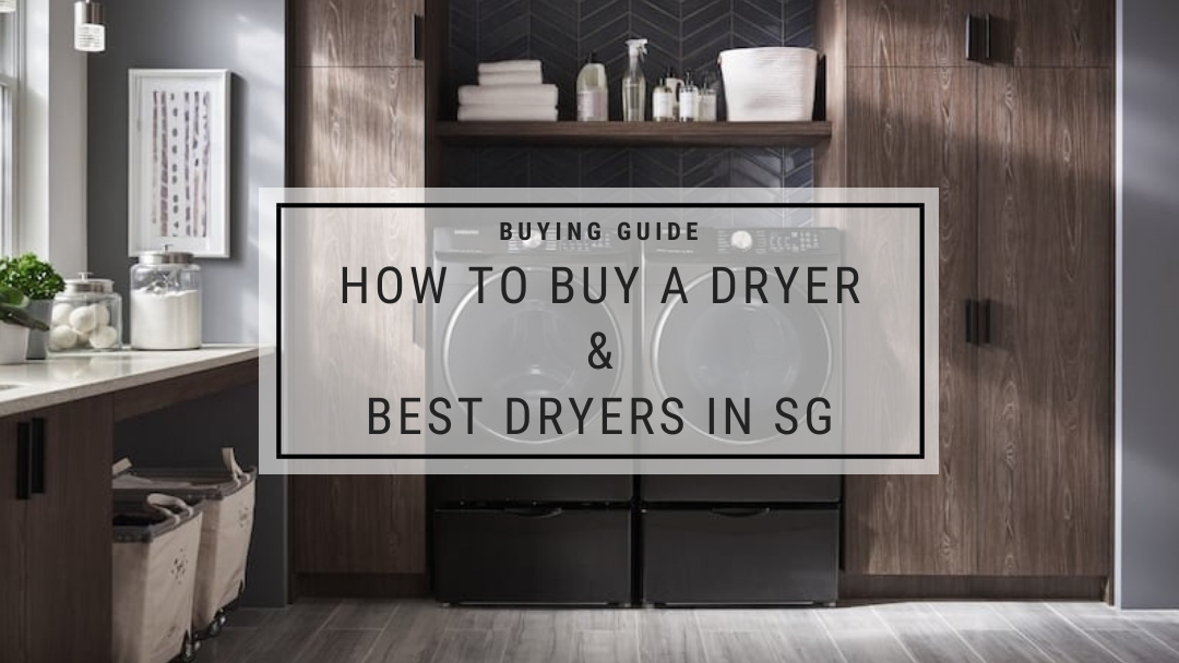 Dryer Singapore Buying Guide