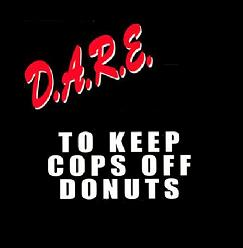 dare to keep cops off donuts