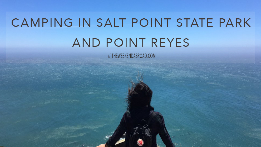 How to do a Weekend Trip: Camping in Salt Point State Park and Point Reyes