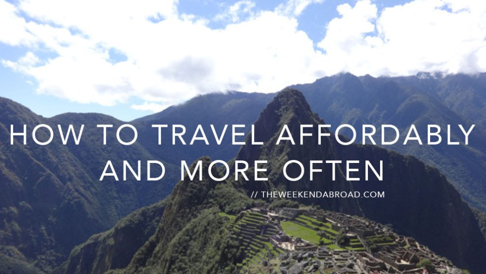 5 Ways to Travel Affordably (and More Often!)