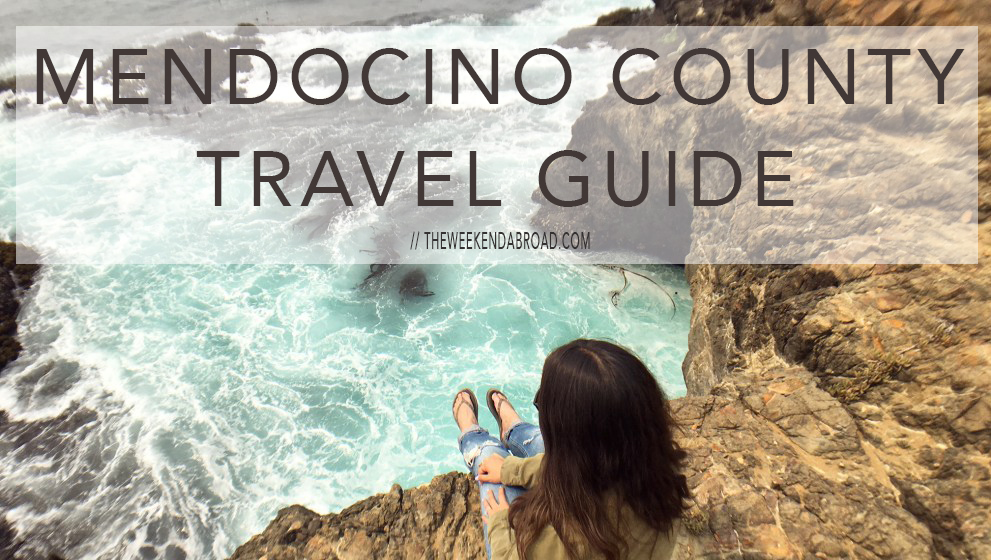 Weekend Trip: My Ultimate Mendocino County Travel Guide