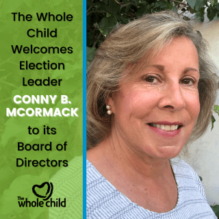 The Whole Child Welcomes Election Leader Conny B. McCormack to its Board of Directors