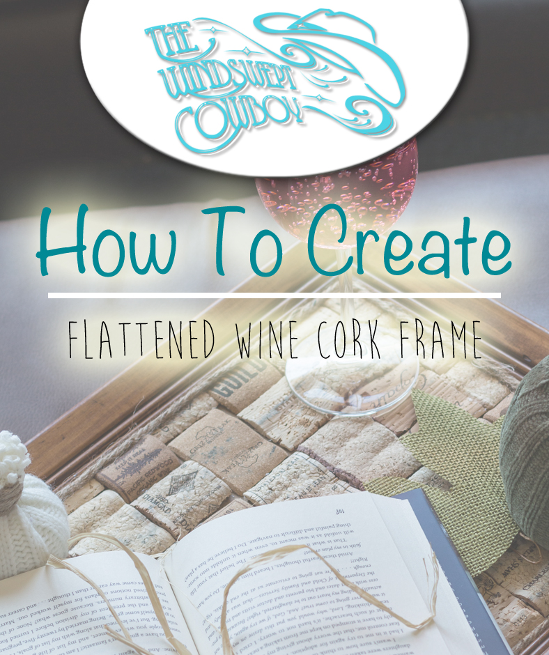 How To Create Flattened Wine Cork Frame The Windswept Cowboy