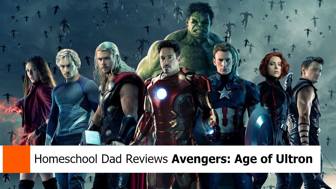 A Homeschool Dad Review Avengers: Age of Ultron