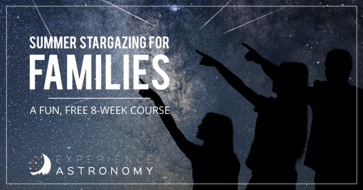 Summer stargazing for families. A fun free 8-week course. Experience Astronomy.