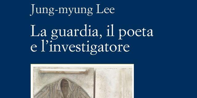 Jung Myung Lee: La guardia, il poeta e l'investigatore
