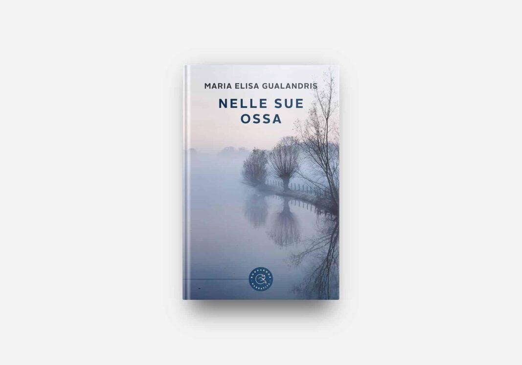 """""""Nelle sue ossa"""", l'esordio letterario di Maria Elisa Gualandris"""