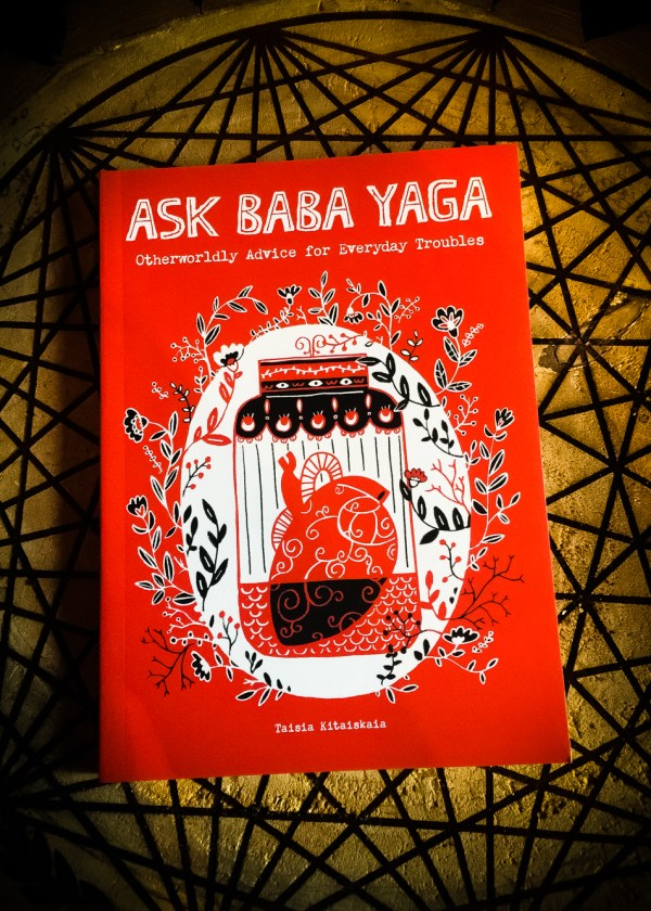 Ask Baba Yaga: Otherworldly Advice for Everyday Troubles