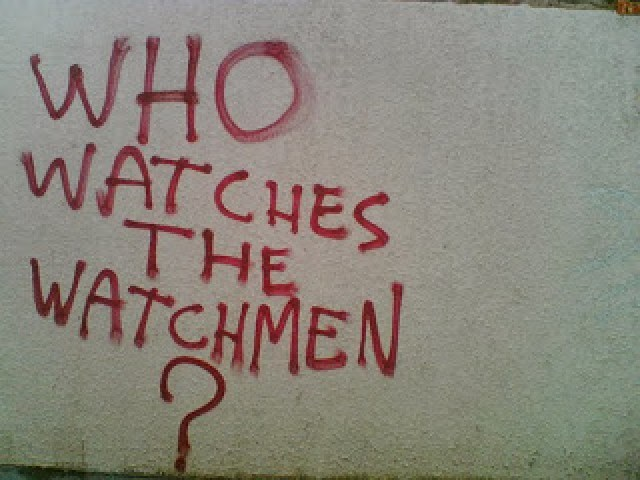 And who watches me while I watch out for who watches those who watch the watchmen??