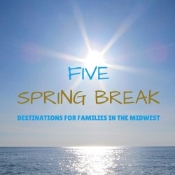 5 spring break destinations for families in the Midwest