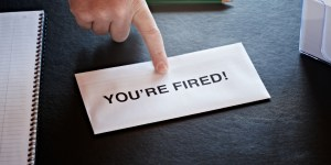 you are fired from your job