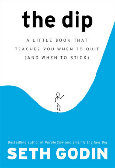 The Dip- A Little Book That Teaches You When to Quit (and When to Stick)