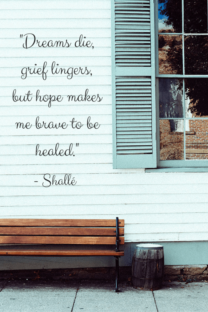 Pinterest - Dreams die, grief lingers, but hope makes me brave to be healed