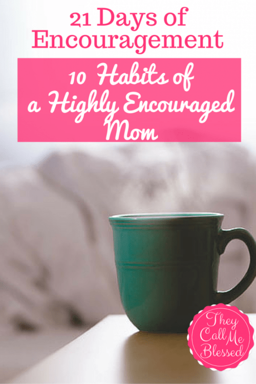 10 Habits of a Highly Encouraged Mom | motherhood | faith