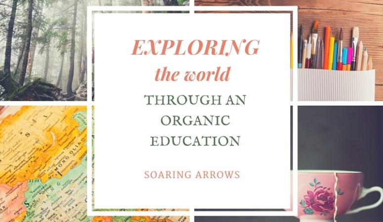 Exploring The World Through An Organic Education