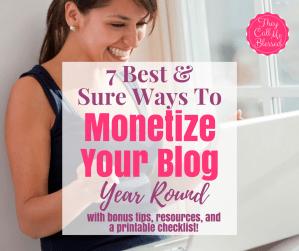 7 Best & Sure Ways To Monetize Your Blog Year Round
