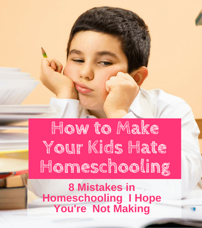 How to Make Your Kids Hate Homeschooling (1)