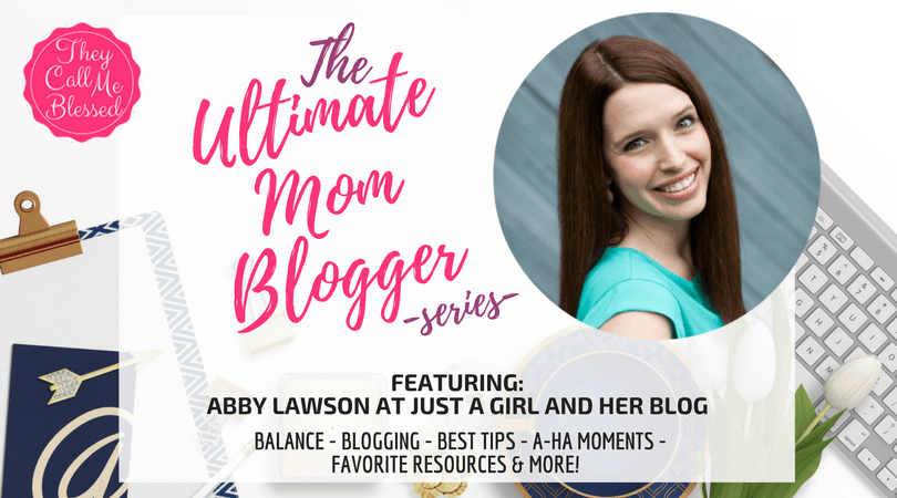 Ultimate Mom Blogger: ABBY LAWSON AT JUST A GIRL AND HER BLOG