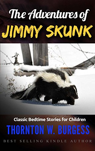 Burgess nature stories: The Adventures of Jimmy Skunk: Classic Bedtime Stories for Children (Illustrated)