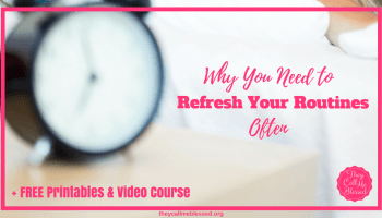 Why You Need to Refresh Your Routines Often | Time Management | Creating Routines | Make a Routine Work | Schedule | Priorities | Homemaking Conference