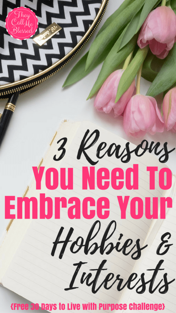 3 Reasons You Need To Embrace Hobbies And Interests